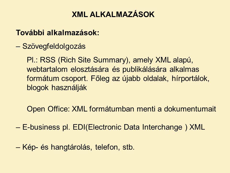 – – Szövegfeldolgozás További alkalmazások: Pl.: RSS (Rich Site Summary), amely XML alapú, webtartalom elosztására és publikálására alkalmas formátum csoport.