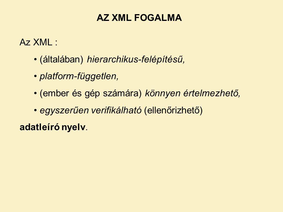 Az XML : • (általában) hierarchikus-felépítésű, • platform-független, • (ember és gép számára) könnyen értelmezhető, • egyszerűen verifikálható (ellenőrizhető) adatleíró nyelv.
