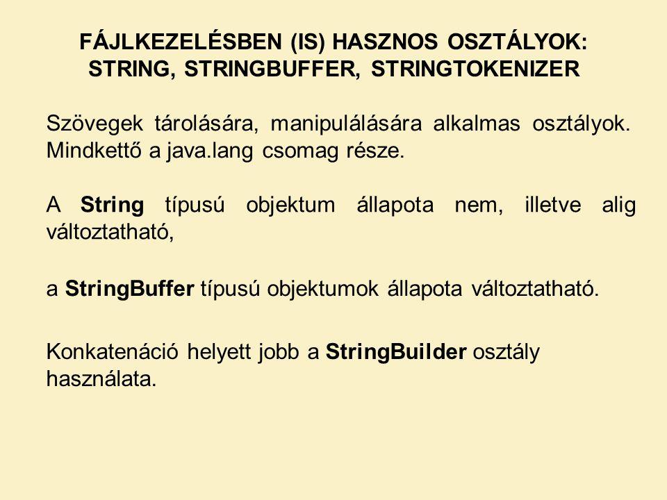 FÁJLKEZELÉSBEN (IS) HASZNOS OSZTÁLYOK: STRING, STRINGBUFFER, STRINGTOKENIZER Szövegek tárolására, manipulálására alkalmas osztályok.