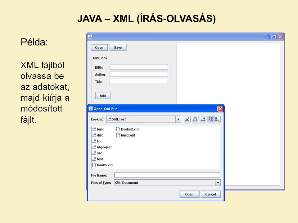 Példa: JAVA – XML (ÍRÁS-OLVASÁS) XML fájlból olvassa be az adatokat, majd kiírja a módosított fájlt.