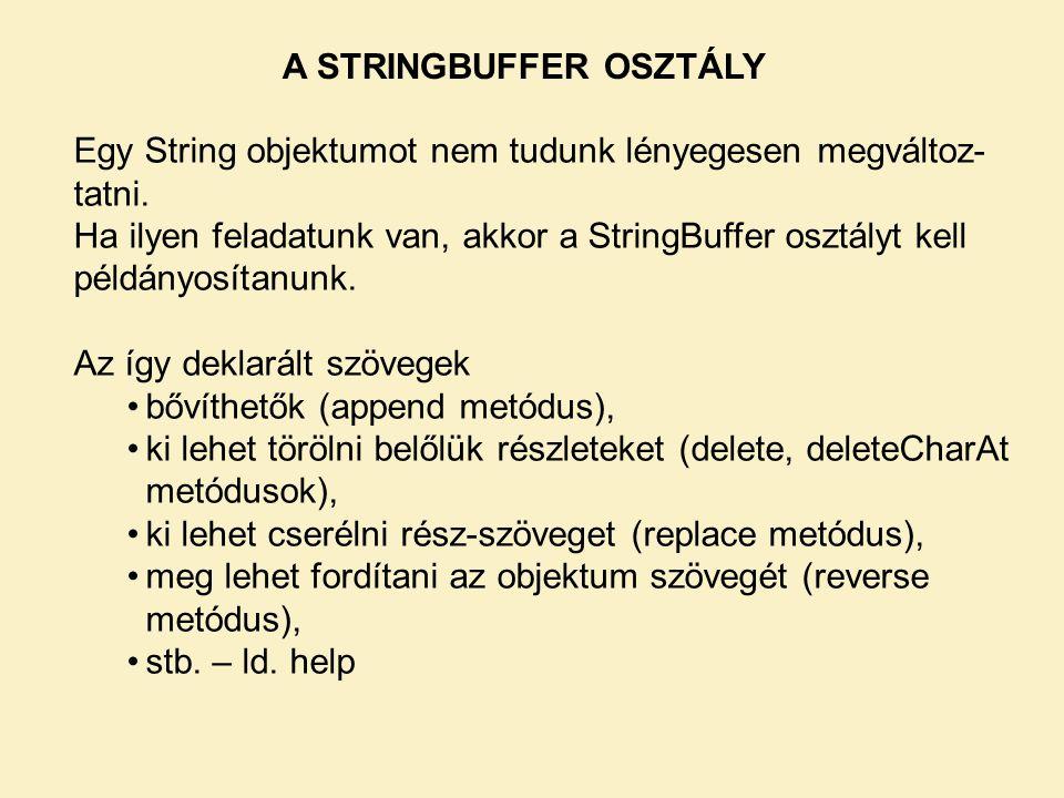 A STRINGBUFFER OSZTÁLY Egy String objektumot nem tudunk lényegesen megváltoz- tatni.