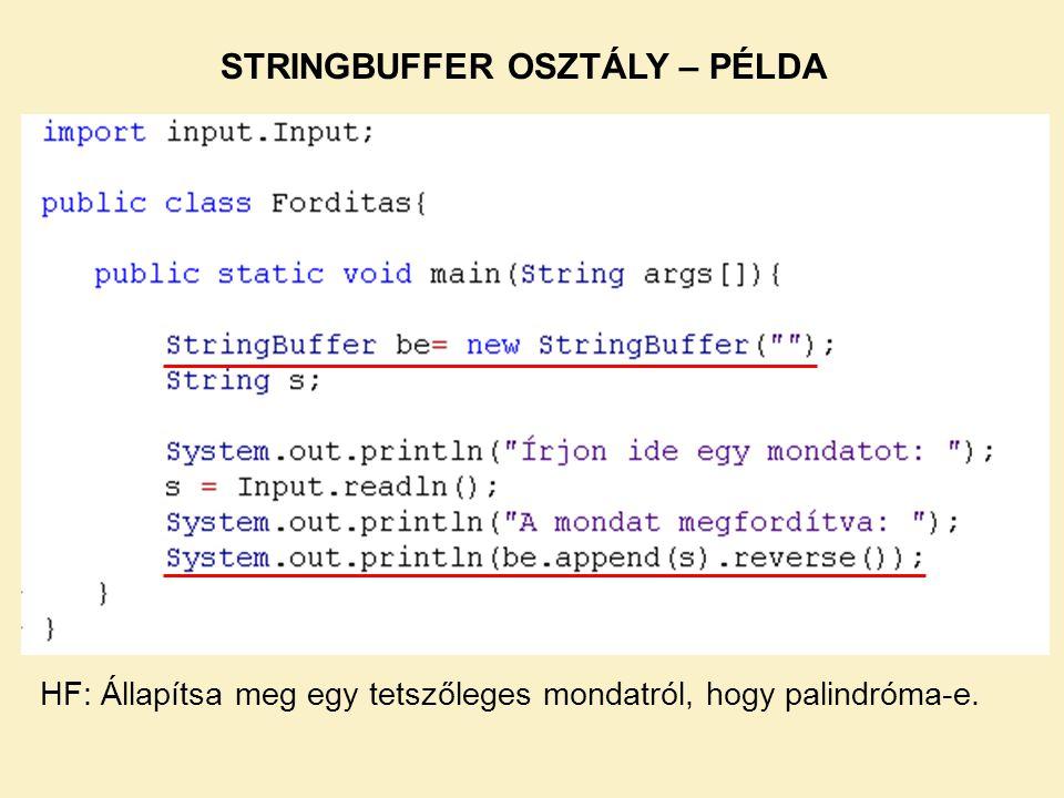 STRINGBUFFER OSZTÁLY – PÉLDA HF: Állapítsa meg egy tetszőleges mondatról, hogy palindróma-e.