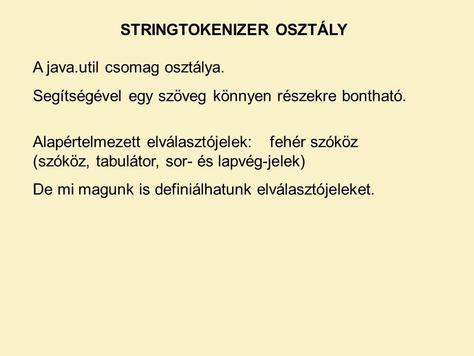 STRINGTOKENIZER OSZTÁLY A java.util csomag osztálya.
