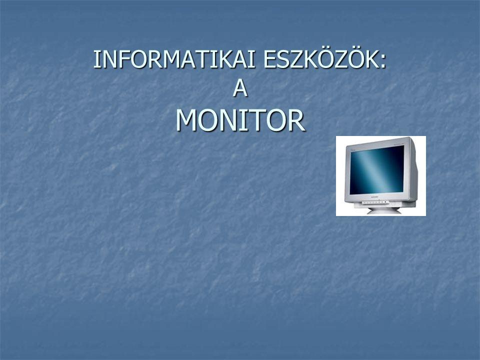 INFORMATIKAI ESZKÖZÖK: A MONITOR