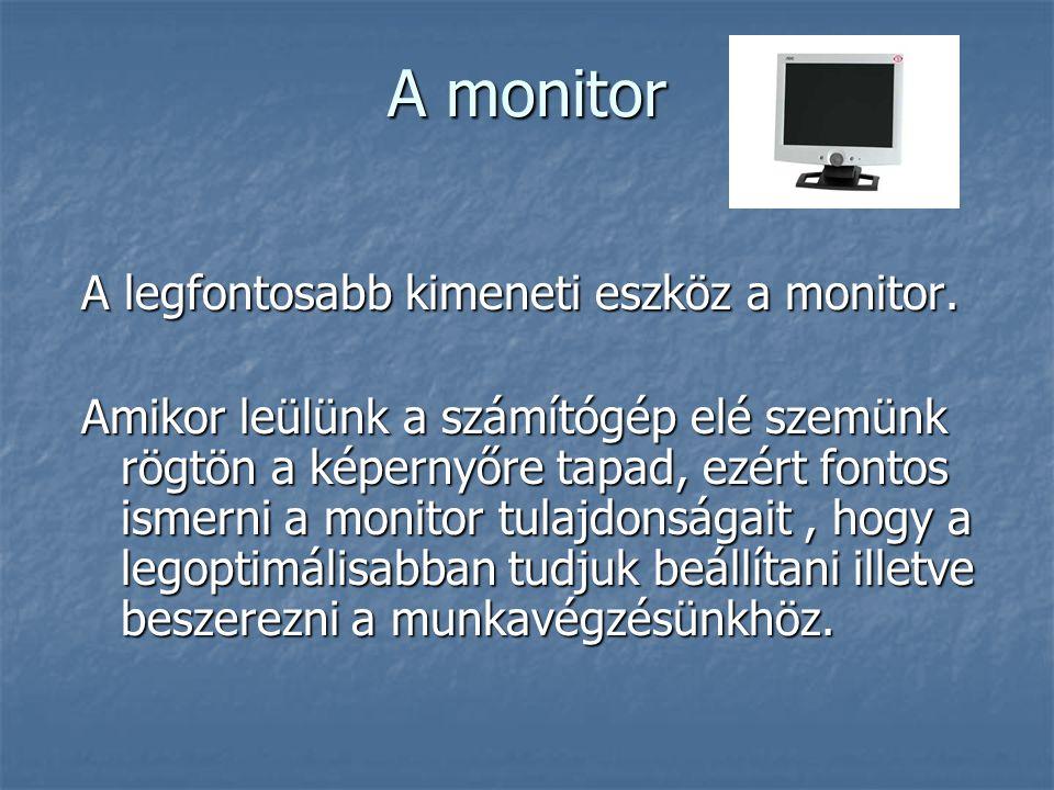 A monitor A legfontosabb kimeneti eszköz a monitor.