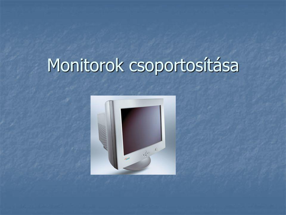 A monitor A legfontosabb kimeneti eszköz a monitor. Amikor leülünk a számítógép elé szemünk rögtön a képernyőre tapad, ezért fontos ismerni a monitor