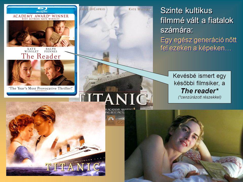 Egy egész generáció nőtt fel ezeken a képeken… Szinte kultikus filmmé vált a fiatalok számára: Kevésbé ismert egy későbbi filmsiker, a The reader* (*cenzúrázott részekkel)