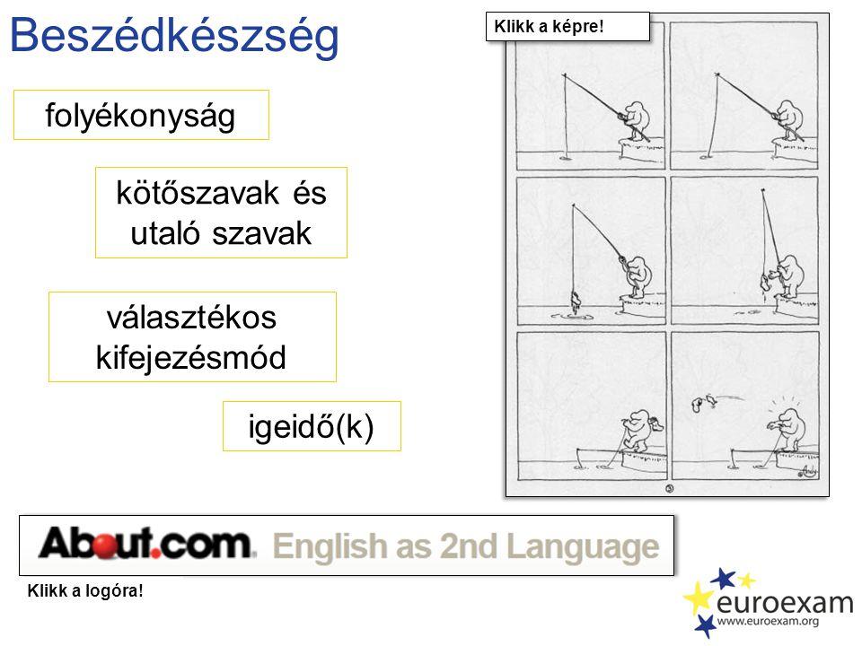 Beszédkészség folyékonyság kötőszavak és utaló szavak választékos kifejezésmód igeidő(k) Klikk a képre.