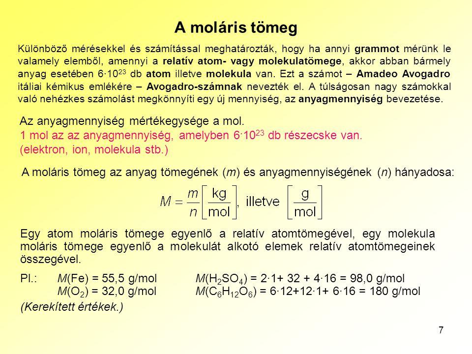 7 A moláris tömeg Egy atom moláris tömege egyenlő a relatív atomtömegével, egy molekula moláris tömege egyenlő a molekulát alkotó elemek relatív atomt