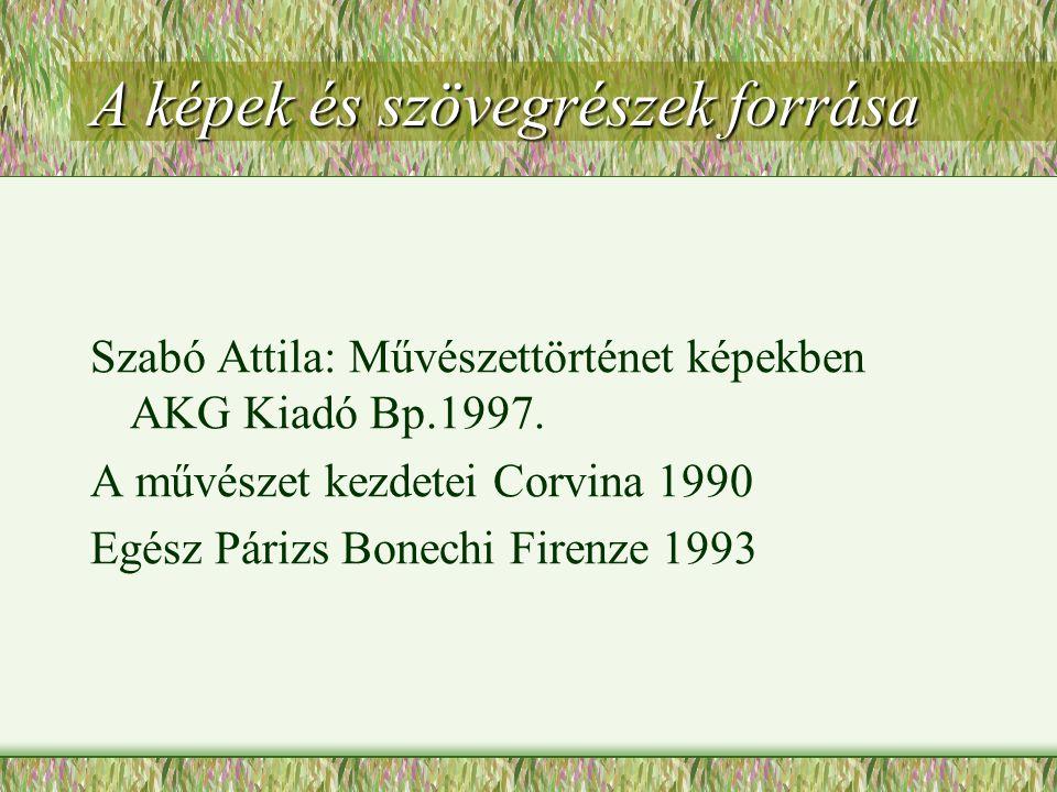 A képek és szövegrészek forrása Szabó Attila: Művészettörténet képekben AKG Kiadó Bp.1997.