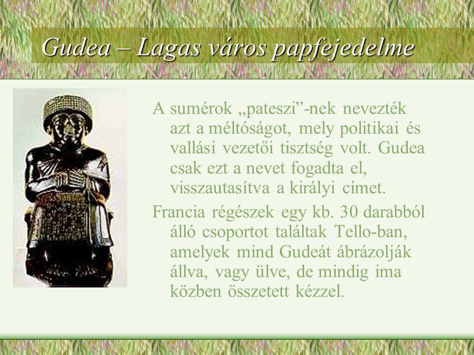 """Gudea – Lagas város papfejedelme A sumérok """"pateszi -nek nevezték azt a méltóságot, mely politikai és vallási vezetői tisztség volt."""