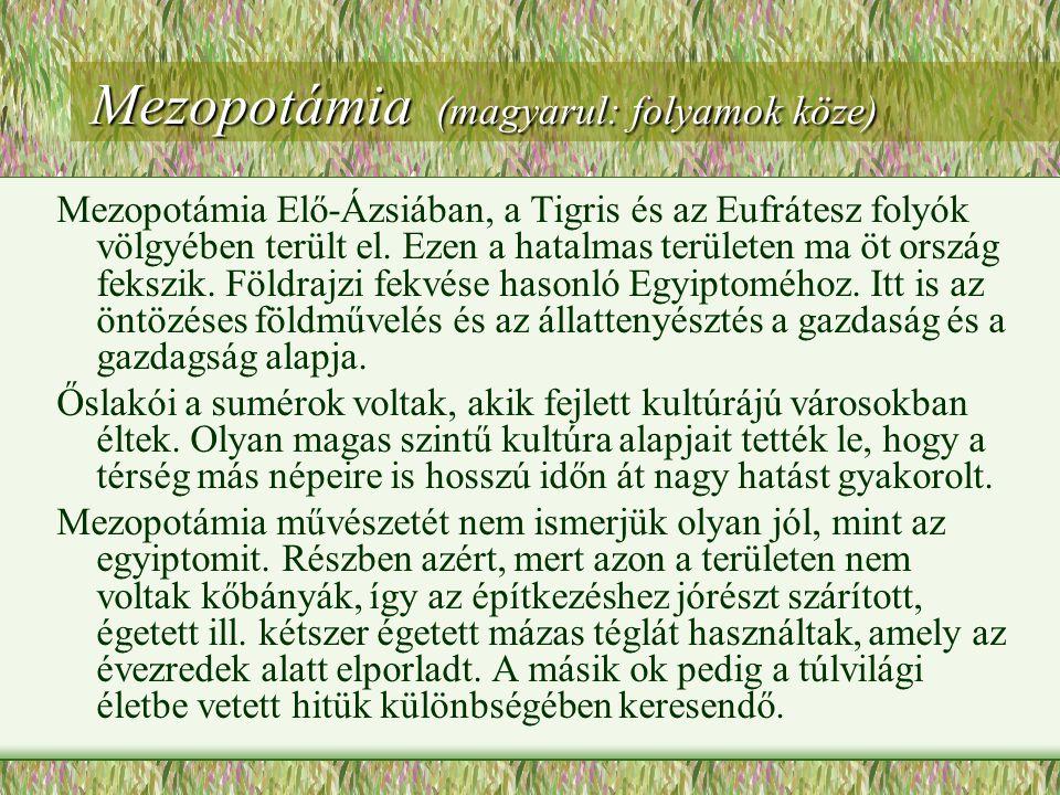 """""""Folyamok köze (A Tigris és az Eufrátesz völgye) Építészet: Zikkurat - """"templomhegy Lépcsős piramis (Ur városában) Városaik kiemelkedő pontja a templomhegy, a Zikkurat volt."""