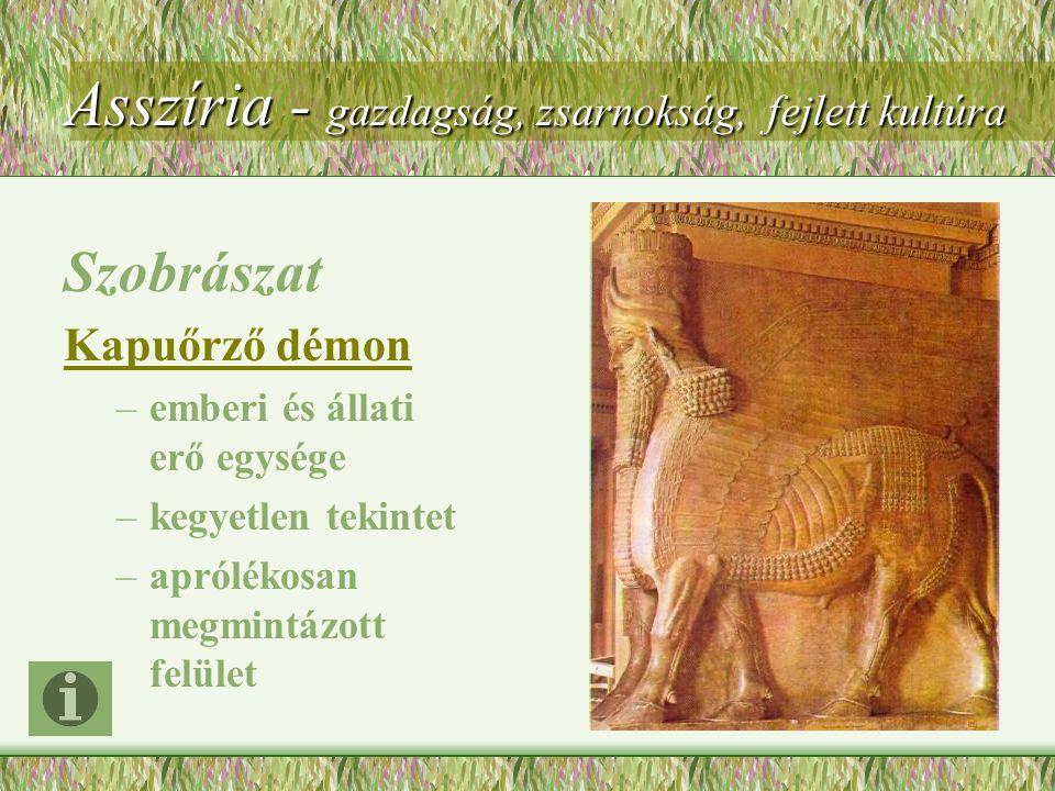Asszíria - gazdagság, zsarnokság, fejlett kultúra Szobrászat Kapuőrző démon –emberi és állati erő egysége –kegyetlen tekintet –aprólékosan megmintázott felület