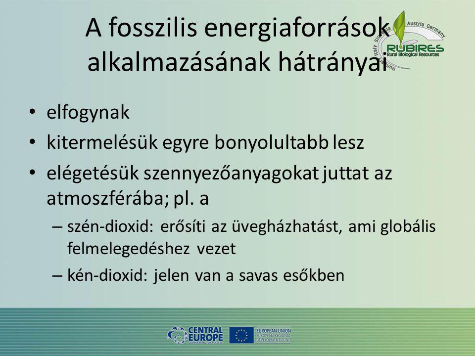 A fosszilis energiaforrások alkalmazásának hátrányai • elfogynak • kitermelésük egyre bonyolultabb lesz • elégetésük szennyezőanyagokat juttat az atmoszférába; pl.
