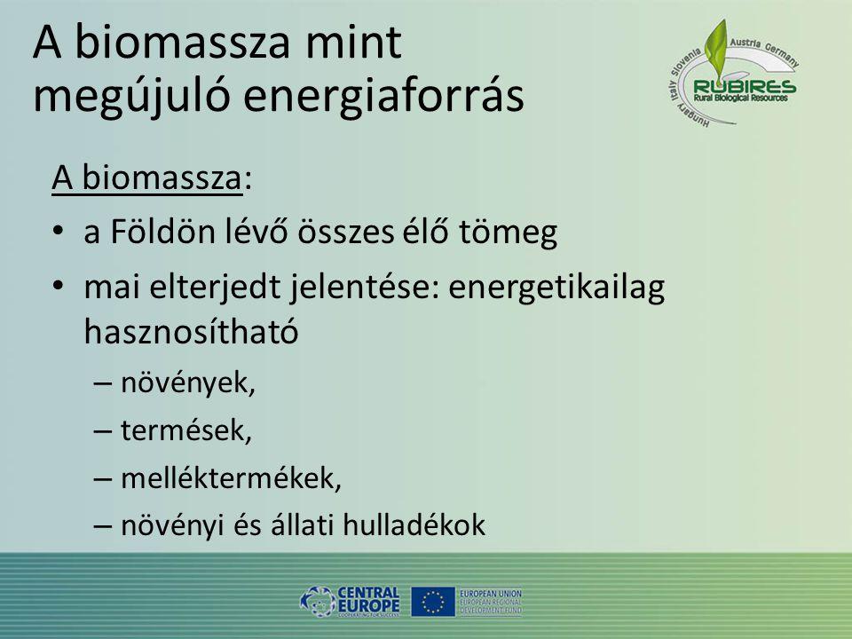 A biomassza mint megújuló energiaforrás A biomassza: • a Földön lévő összes élő tömeg • mai elterjedt jelentése: energetikailag hasznosítható – növények, – termések, – melléktermékek, – növényi és állati hulladékok