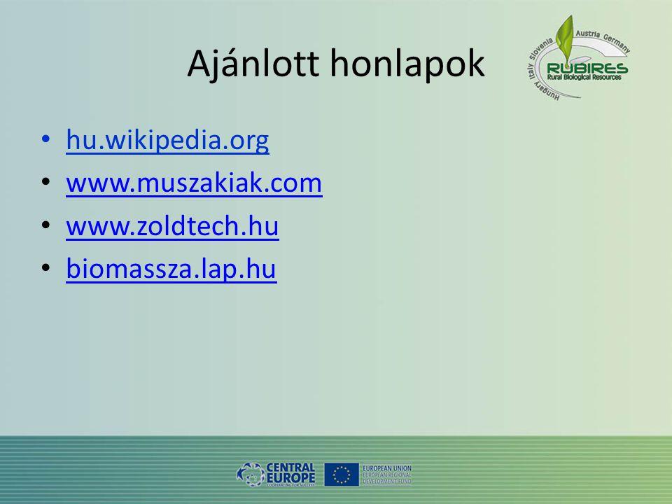 Ajánlott honlapok • hu.wikipedia.org • www.muszakiak.com www.muszakiak.com • www.zoldtech.hu www.zoldtech.hu • biomassza.lap.hu biomassza.lap.hu
