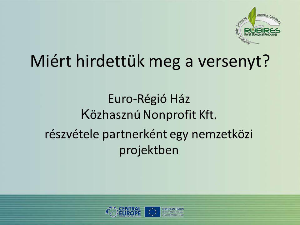 Miért hirdettük meg a versenyt. Euro-Régió Ház K özhasznú Nonprofit Kft.