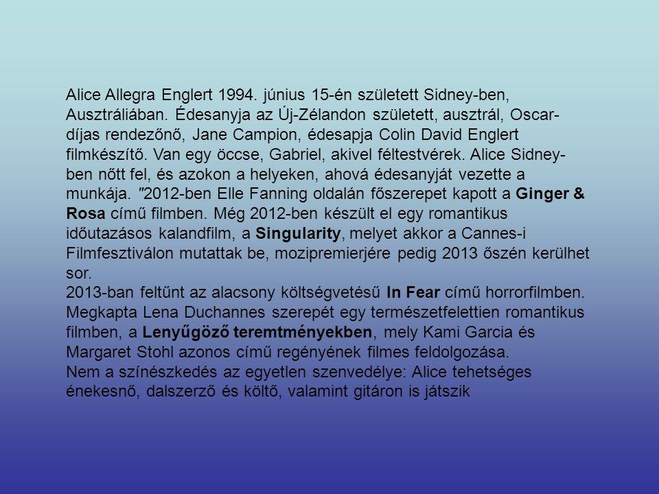 Alice Allegra Englert 1994.június 15-én született Sidney-ben, Ausztráliában.