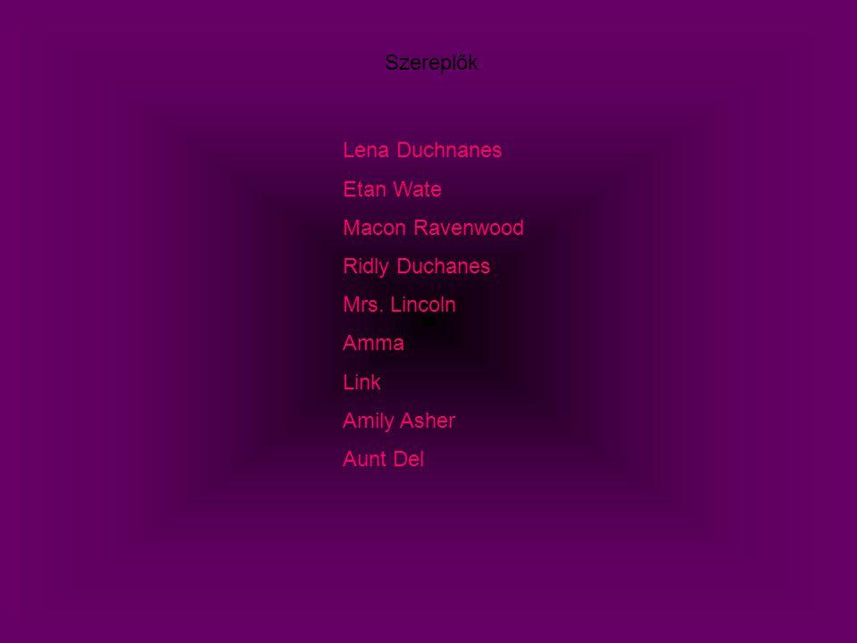 Szereplők Lena Duchnanes Etan Wate Macon Ravenwood Ridly Duchanes Mrs.
