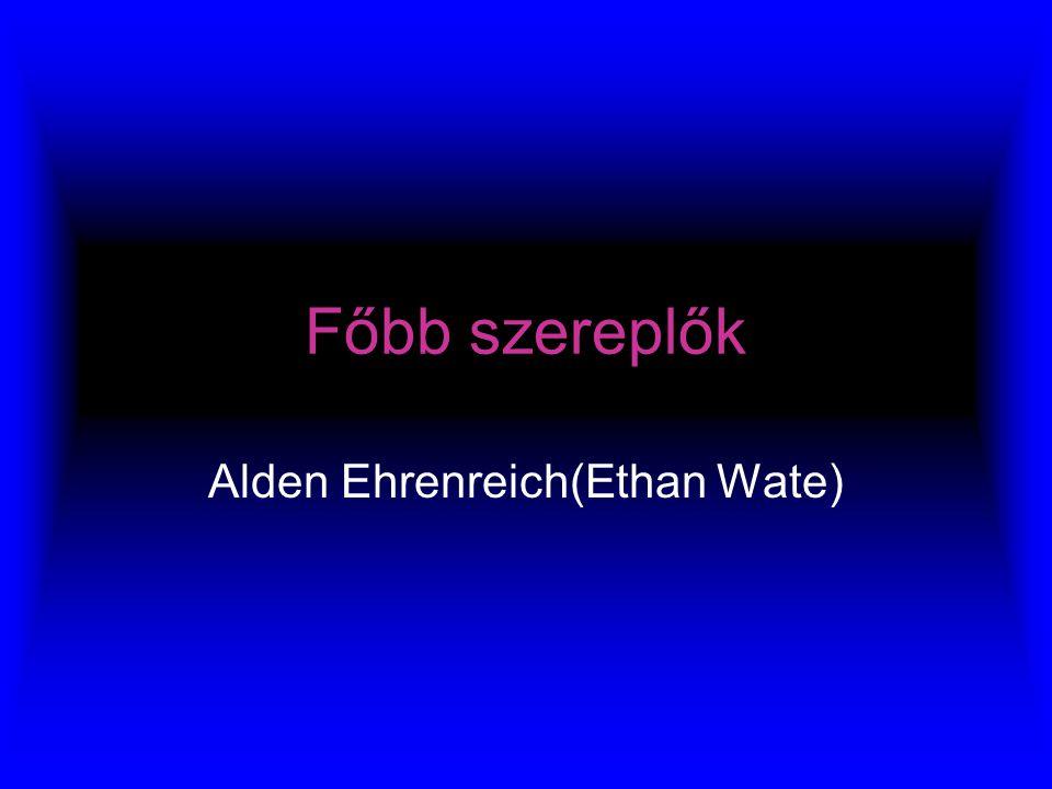 Főbb szereplők Alden Ehrenreich(Ethan Wate)