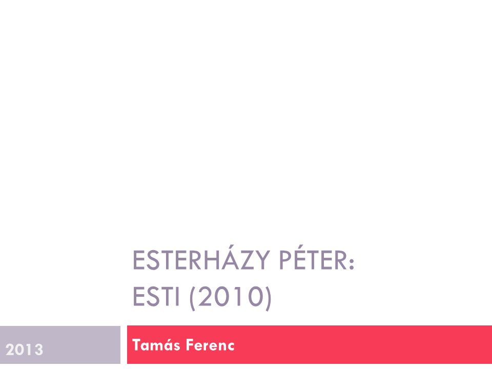 ESTERHÁZY PÉTER: ESTI (2010) Tamás Ferenc 2013