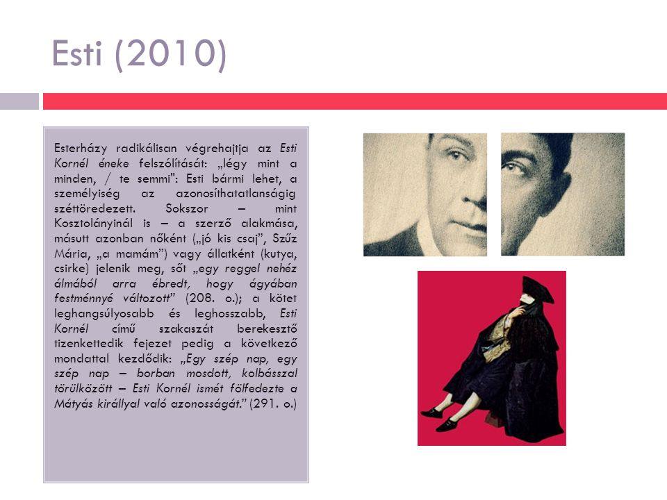"""Esti (2010) Esterházy radikálisan végrehajtja az Esti Kornél éneke felszólítását: """"légy mint a minden, / te semmi : Esti bármi lehet, a személyiség az azonosíthatatlanságig széttöredezett."""