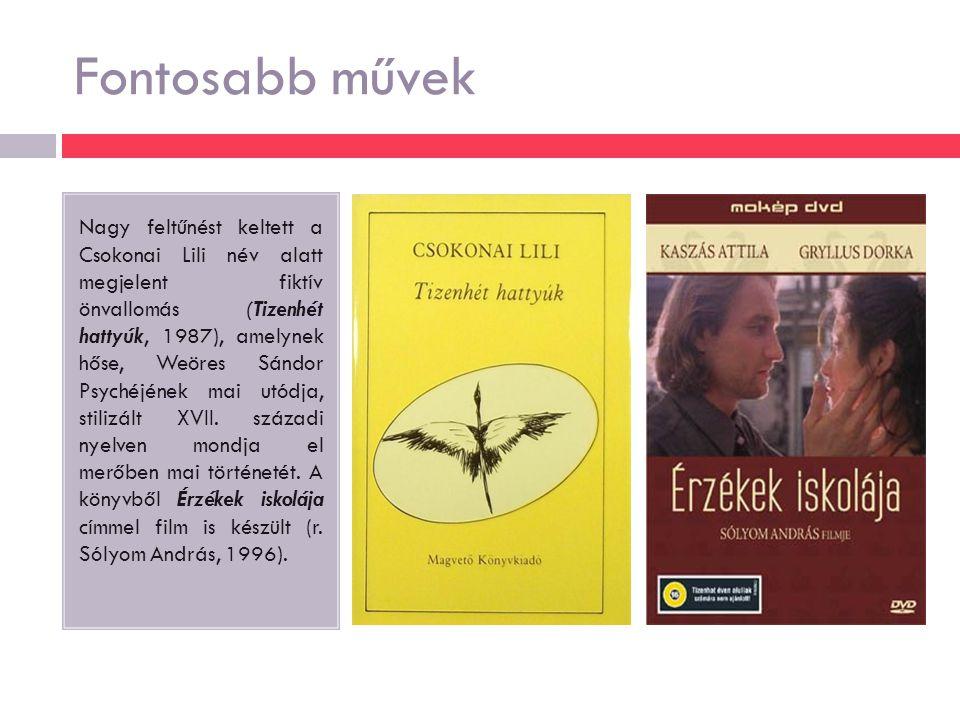 Fontosabb művek Nagy feltűnést keltett a Csokonai Lili név alatt megjelent fiktív önvallomás (Tizenhét hattyúk, 1987), amelynek hőse, Weöres Sándor Psychéjének mai utódja, stilizált XVII.