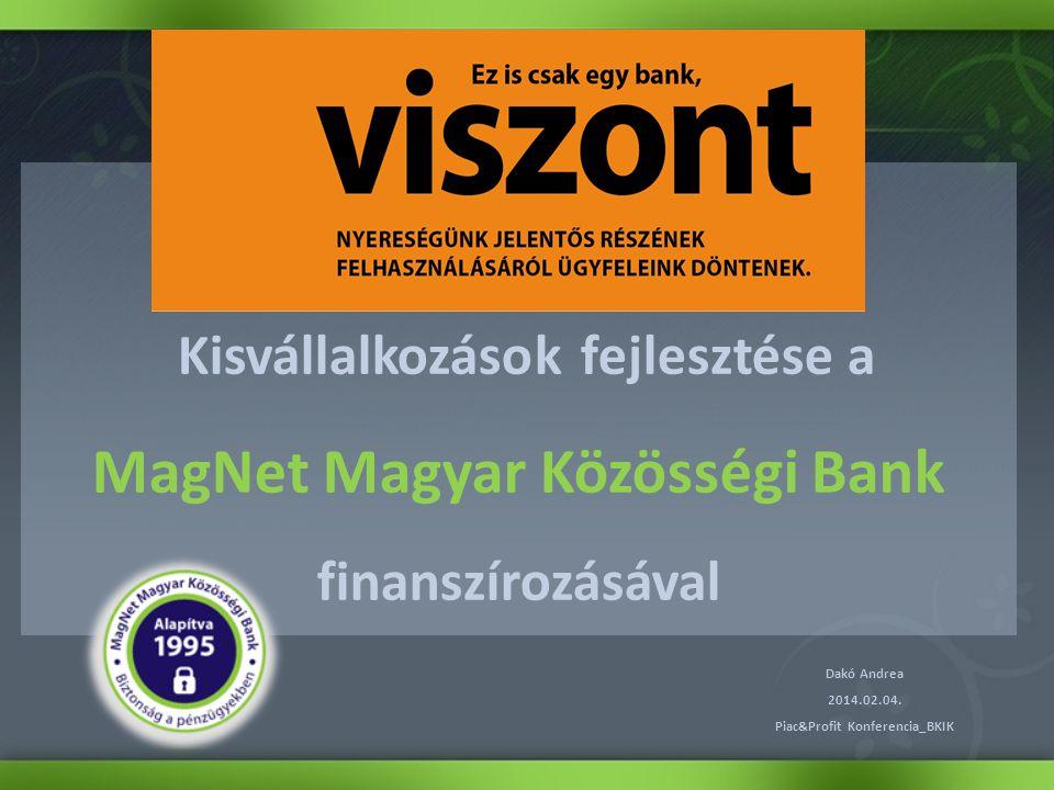 Kisvállalkozások fejlesztése a MagNet Magyar Közösségi Bank finanszírozásával Dakó Andrea 2014.02.04.