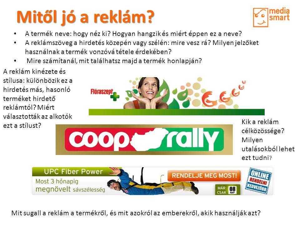 Mitől jó a reklám.• A termék neve: hogy néz ki. Hogyan hangzik és miért éppen ez a neve.