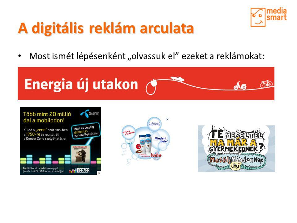 Digitális reklámok típusai •Banner (szalagszerű) hirdetések honlapokon • Honlapok, amelyeket azért hoztak létre, hogy egy terméket vagy márkát népszerűsítsenek • Internetes rövid reklámfilm, videoklip • Reklámcélú játékok • Letölthető vagy továbbküldhető márkával ellátott online tartalmak • Olyan weboldalak, ahol versenyezni lehet vagy nyereményre beváltható pontokat gyűjthetsz • Hirdetések, amelyek közösségi médiafelületeken jelennek meg (pl.