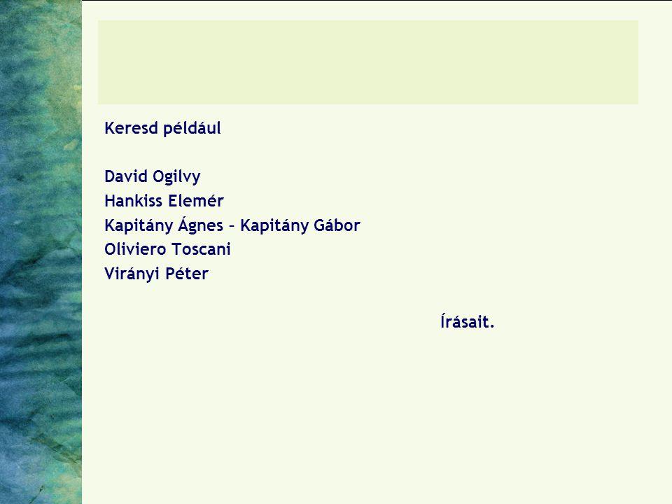 Keresd például David Ogilvy Hankiss Elemér Kapitány Ágnes – Kapitány Gábor Oliviero Toscani Virányi Péter Írásait.