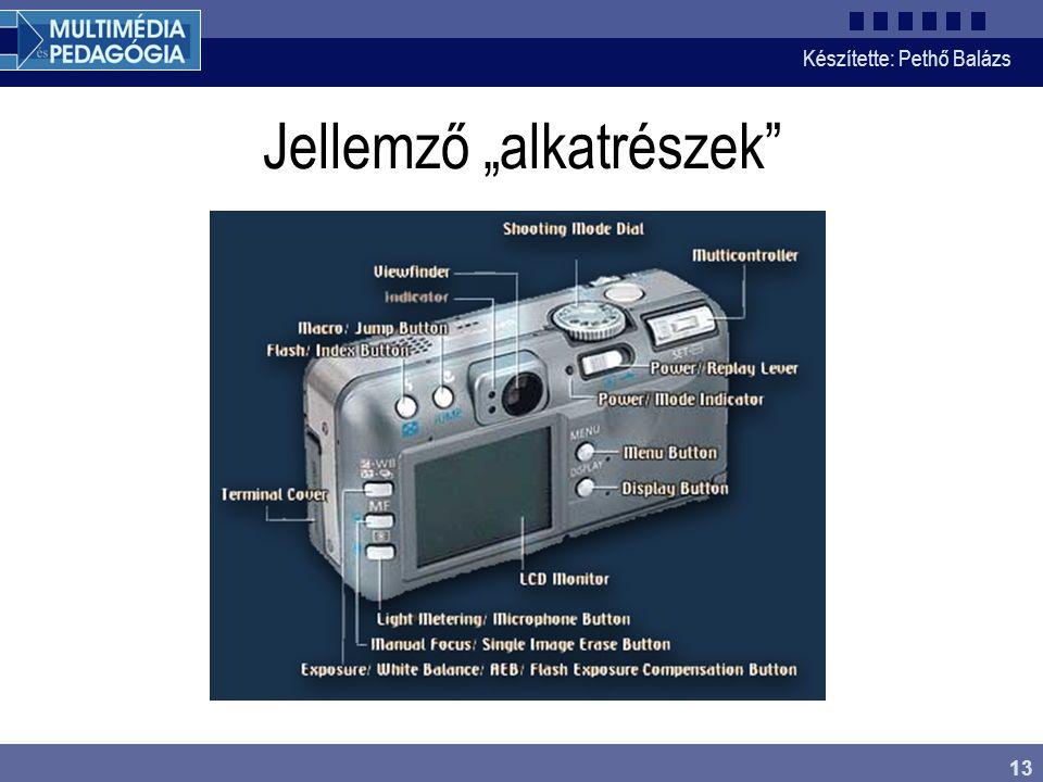 """Készítette: Pethő Balázs 13 Jellemző """"alkatrészek"""