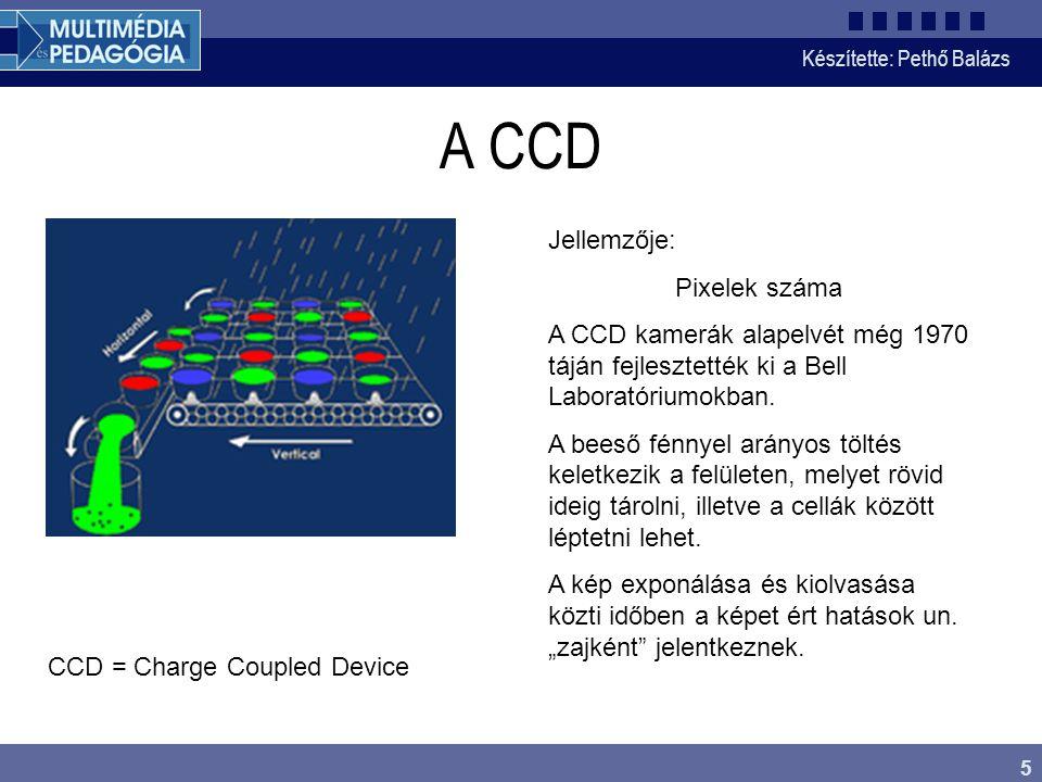 Készítette: Pethő Balázs 5 A CCD Jellemzője: Pixelek száma A CCD kamerák alapelvét még 1970 táján fejlesztették ki a Bell Laboratóriumokban.