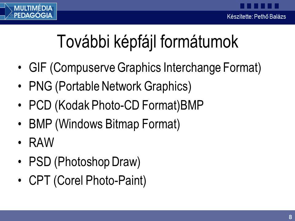 Készítette: Pethő Balázs 8 További képfájl formátumok •GIF (Compuserve Graphics Interchange Format) •PNG (Portable Network Graphics) •PCD (Kodak Photo-CD Format)BMP •BMP (Windows Bitmap Format) •RAW •PSD (Photoshop Draw) •CPT (Corel Photo-Paint)