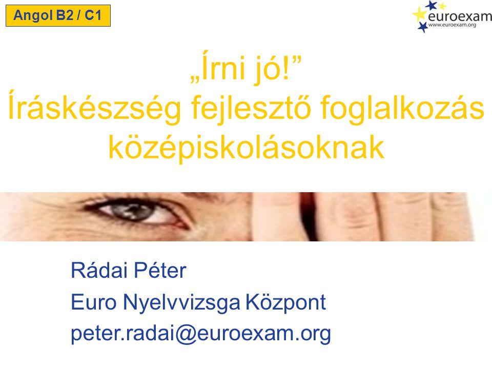 """Rádai Péter Euro Nyelvvizsga Központ peter.radai@euroexam.org """"Írni jó!"""" Íráskészség fejlesztő foglalkozás középiskolásoknak Angol B2 / C1"""
