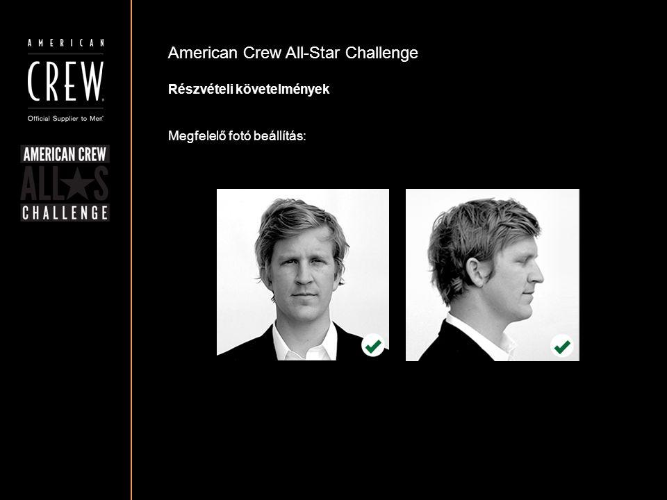 American Crew All-Star Challenge Részvételi követelmények Megfelelő fotó beállítás: