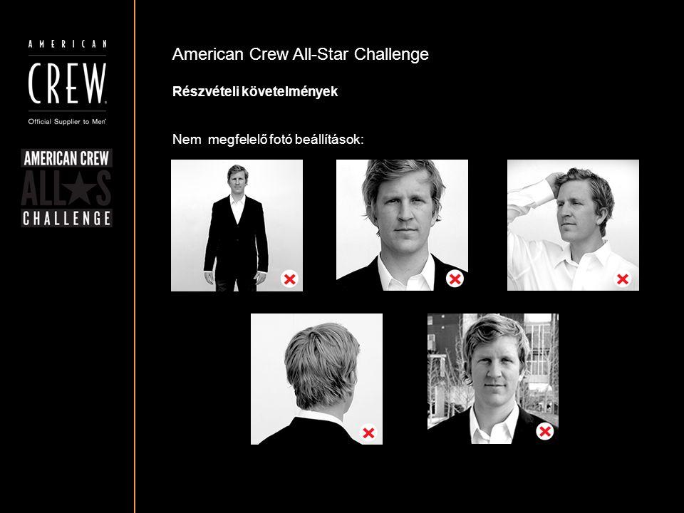 American Crew All-Star Challenge Részvételi követelmények Nem megfelelő fotó beállítások: