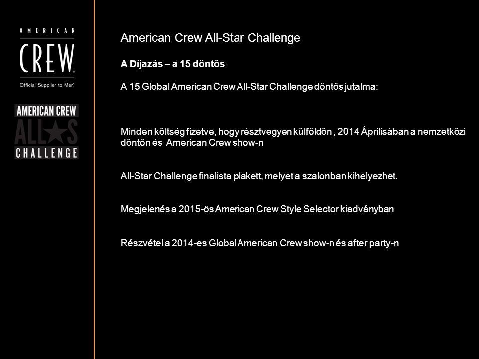 American Crew All-Star Challenge A Díjazás – a 15 döntős A 15 Global American Crew All-Star Challenge döntős jutalma: Minden költség fizetve, hogy rés