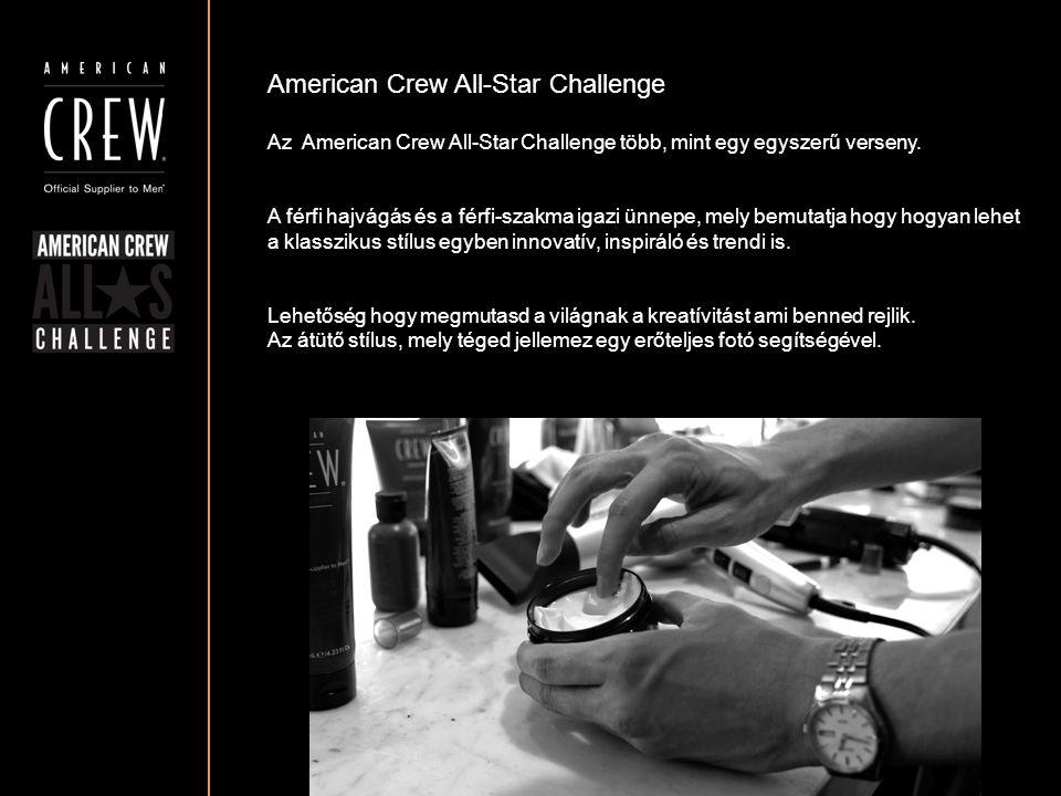American Crew All-Star Challenge Részvételi követelmények A fotónak mellképnek kell lennie, a fej a fotó közepén legyen pozícionálva A frizura körvonala tisztán látható kell hogy legyen A szembőli és a profil fotó egyaránt ki kell hogy emelje a frizurát Győződj meg róla, hogy a fotód háttere nem túl zsúfolt, és nem vonja el a figyelmet a modellről