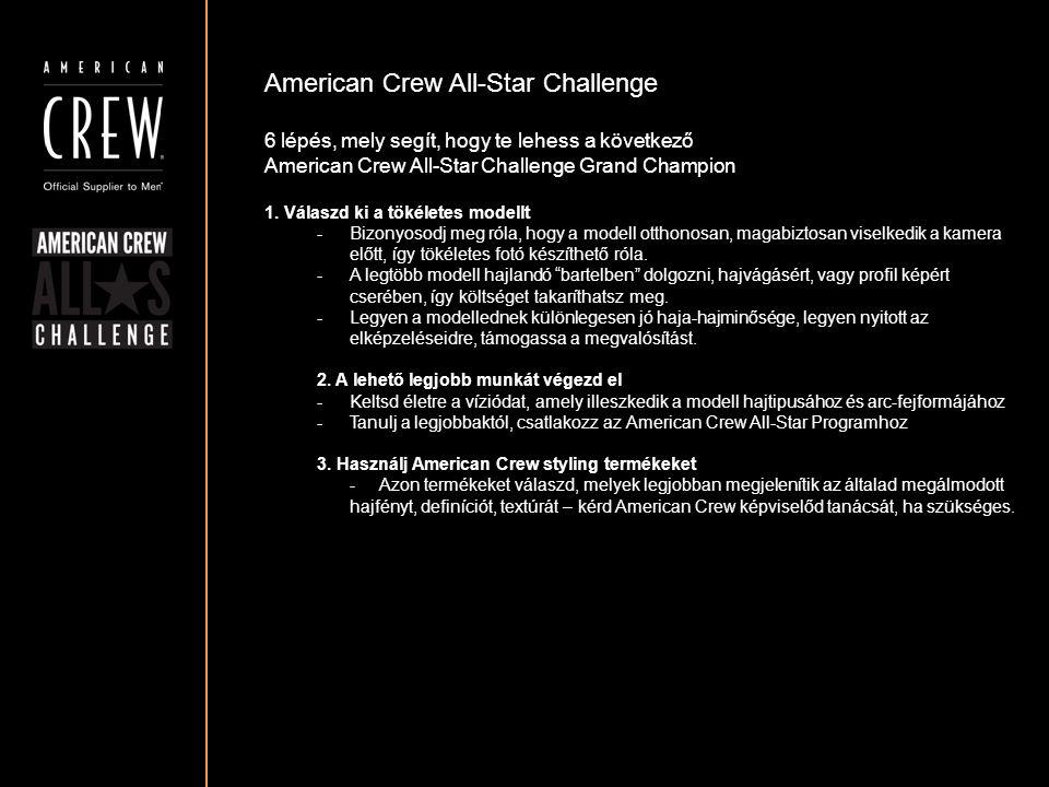 American Crew All-Star Challenge A Global American Crew All-Star Challenge értékelési szempontjai KIFEJEZÉS – Az összpontszám 15%-a - Tükrözi-e a frizura és az összkép a jelenlegi férfi trendeket.