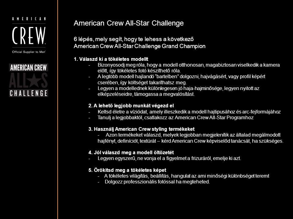 American Crew All-Star Challenge A Díjazás – Magyar döntő 2014 Február - American Crew All-Star Challenge Magyarország-i Döntő A 8 legjobb pályamunka kerül zsűri elé az élő döntőben, ahol az első 3 helyezett díjazásban részesül.