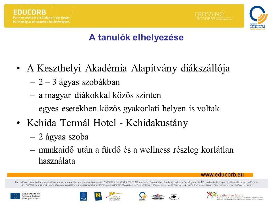 www.educorb.eu A tanulók elhelyezése •A Keszthelyi Akadémia Alapítvány diákszállója –2 – 3 ágyas szobákban –a magyar diákokkal közös szinten –egyes esetekben közös gyakorlati helyen is voltak •Kehida Termál Hotel - Kehidakustány –2 ágyas szoba –munkaidő után a fürdő és a wellness részleg korlátlan használata