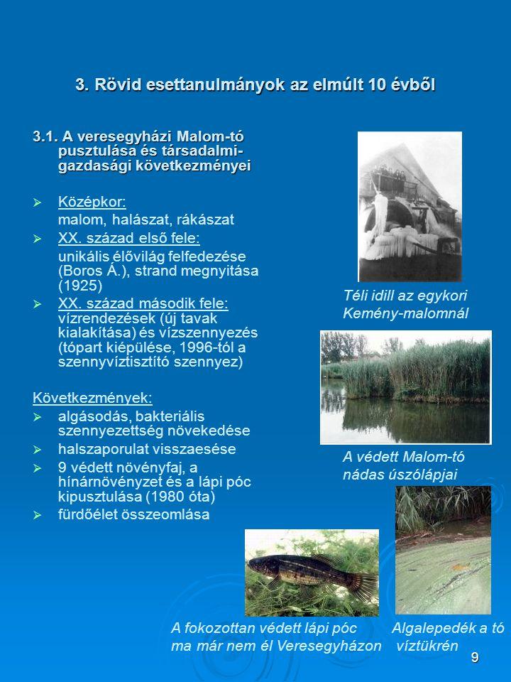 9 3. Rövid esettanulmányok az elmúlt 10 évből 3.1. A veresegyházi Malom-tó pusztulása és társadalmi- gazdasági következményei   Középkor: malom, hal