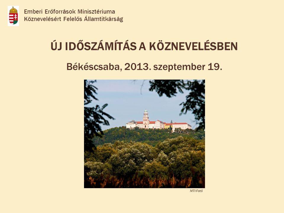 ÚJ IDŐSZÁMÍTÁS A KÖZNEVELÉSBEN Békéscsaba, 2013.szeptember 19.
