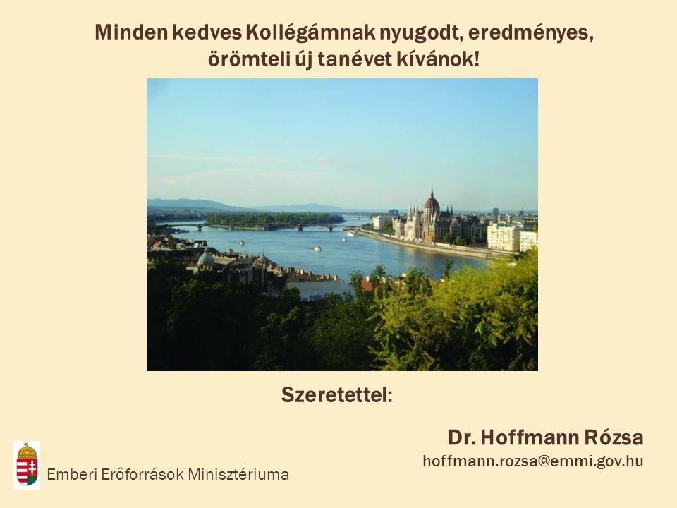 Dr. Hoffmann Rózsa hoffmann.rozsa@emmi.gov.hu Emberi Erőforrások Minisztériuma Minden kedves Kollégámnak nyugodt, eredményes, örömteli új tanévet kívá
