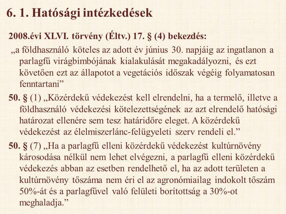 """6. 1. Hatósági intézkedések 2008.évi XLVI. törvény (Éltv.) 17. § (4) bekezdés: """"a földhasználó köteles az adott év június 30. napjáig az ingatlanon a"""