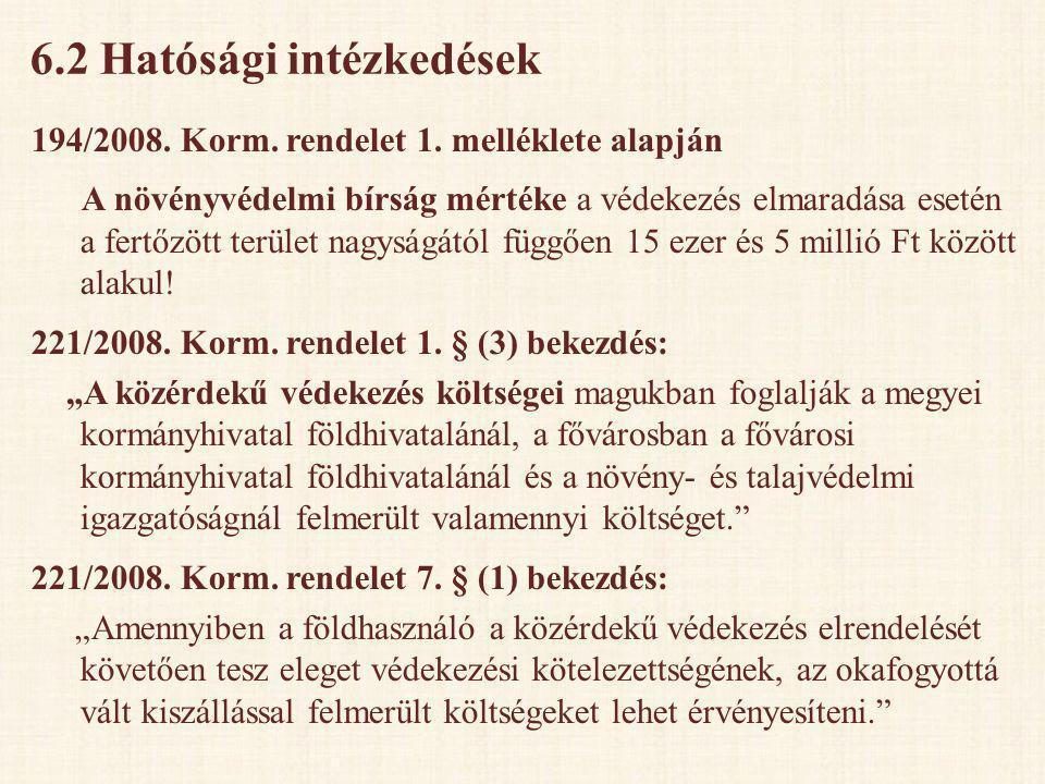 6.2 Hatósági intézkedések 194/2008. Korm. rendelet 1. melléklete alapján A növényvédelmi bírság mértéke a védekezés elmaradása esetén a fertőzött terü