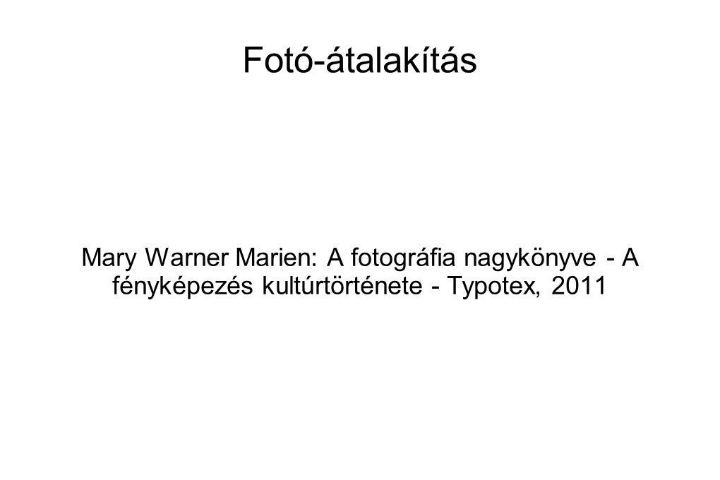 Fotó-átalakítás Mary Warner Marien: A fotográfia nagykönyve - A fényképezés kultúrtörténete - Typotex, 2011