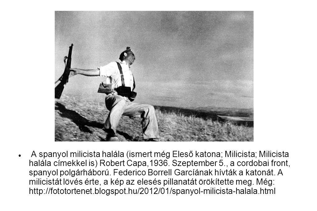  A spanyol milicista halála (ismert még Eleső katona; Milicista; Milicista halála címekkel is) Robert Capa,1936.