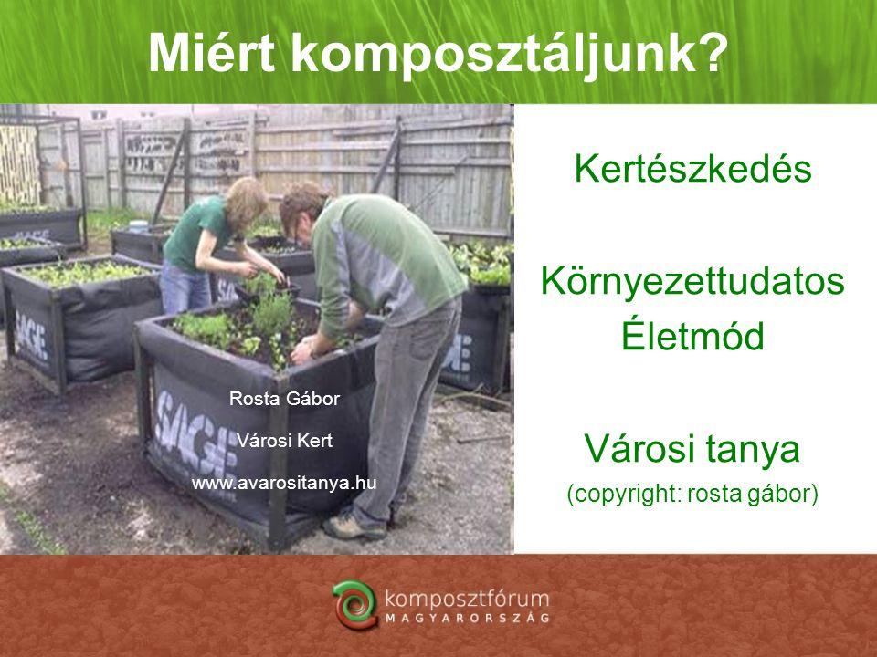 Miért komposztáljunk? Kertészkedés Környezettudatos Életmód Városi tanya (copyright: rosta gábor) Rosta Gábor Városi Kert www.avarositanya.hu